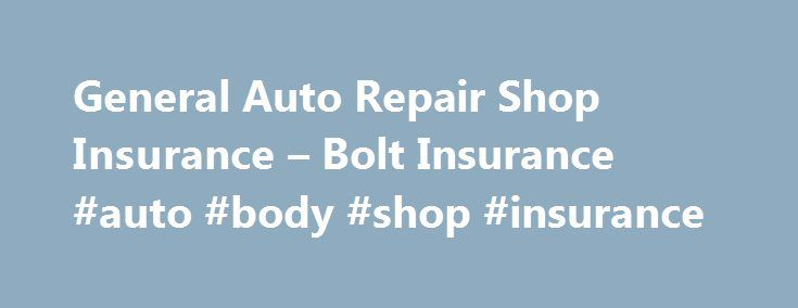 General Auto Repair Shop Insurance – Bolt Insurance #auto #body #shop #insurance http://rwanda.remmont.com/general-auto-repair-shop-insurance-bolt-insurance-auto-body-shop-insurance/  # General Auto Repair Shop Insurance Auto repair shops range in the services they provide from vehicle mechanical and electric repair to auto body repair services, such as dent and scratch removal. Most auto repair shops employ auto mechanics and electricians to repair vehicles that need basic maintenance or…