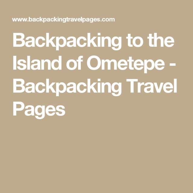 Backpacking to the Island of Ometepe - Backpacking Travel Pages