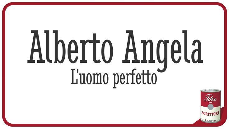 Alberto Angela. L'uomo perfetto.