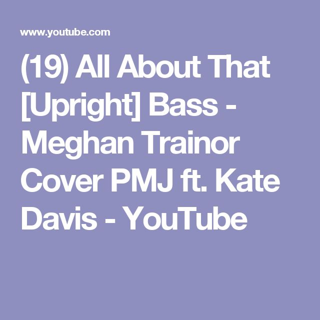 (19) All About That [Upright] Bass - Meghan Trainor Cover PMJ ft. Kate Davis - YouTube