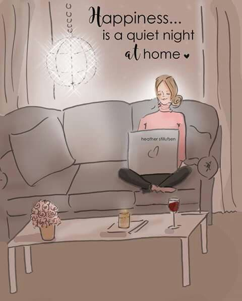 Happiness is a quiet night at home.