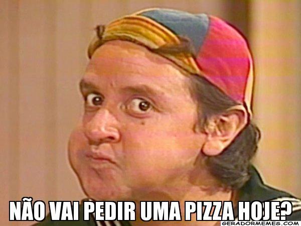 vai pedir uma pizza hoje
