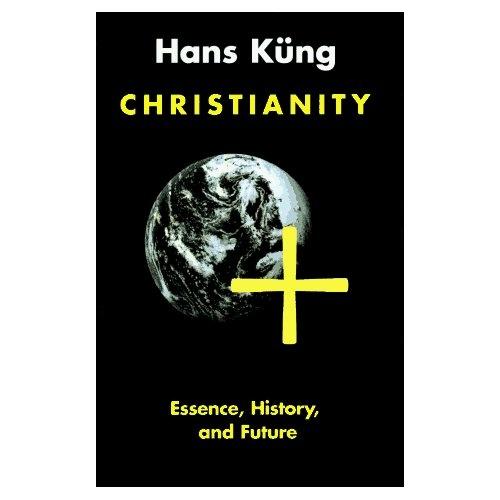 Christianity: Essence, History, Future: Hans Küng