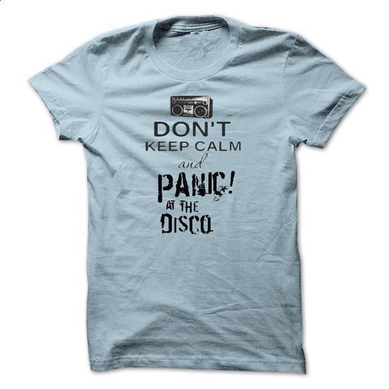 Dont Keep Calm and Panic! At The Disco - Music Shirts - personalized t shirts #tumblr sweatshirt #sweatshirt zipper