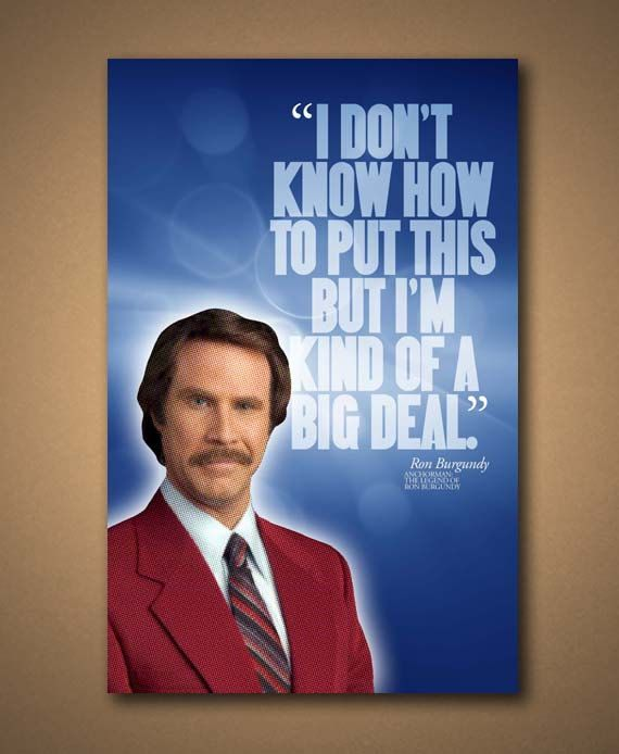 Anchorman RON BURGUNDY Quote 11x17 Poster by ManCaveSportsSigns, $18.00
