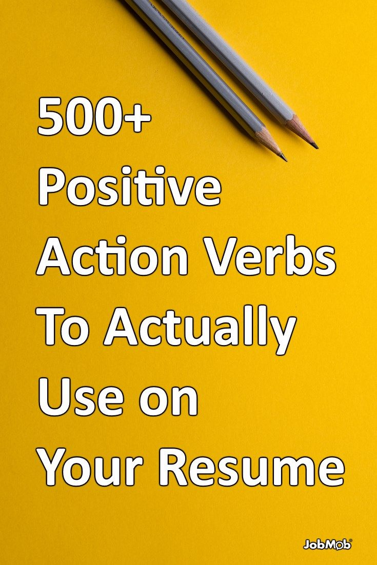 500 Positive Action Verbs To Actually Use On Your Resume Resume Verbs Action Verbs Resume