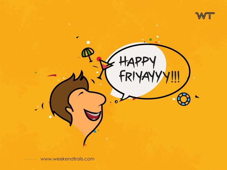 Happy Friday. Happy Weekend