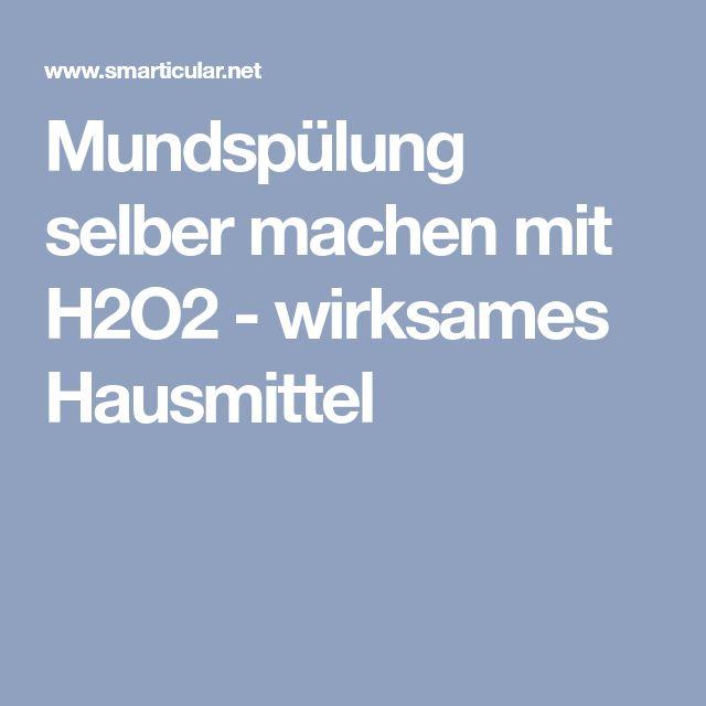 Mundspülung selber machen mit H2O2 - wirksames Hausmittel