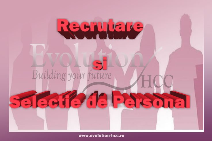 Recrutare si Selectie de Personal www.evolution-hcc.ro