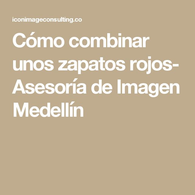 Cómo combinar unos zapatos rojos- Asesoría de Imagen Medellín