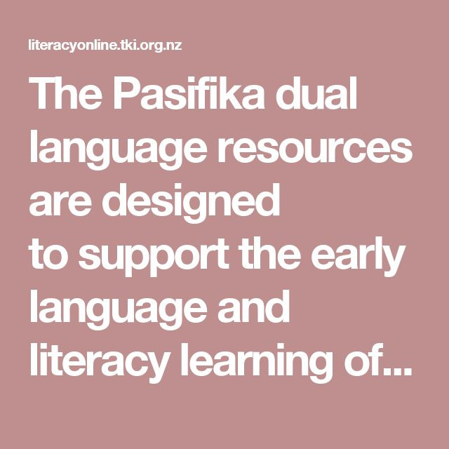ThePasifika dual language resources are designed tosupport the early language and literacy learning of Pasifika new entrant students in English-medium classrooms.