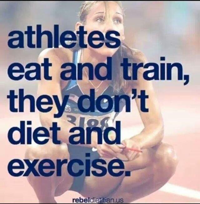 I eat, I don't diet; I train, I don't exercise.