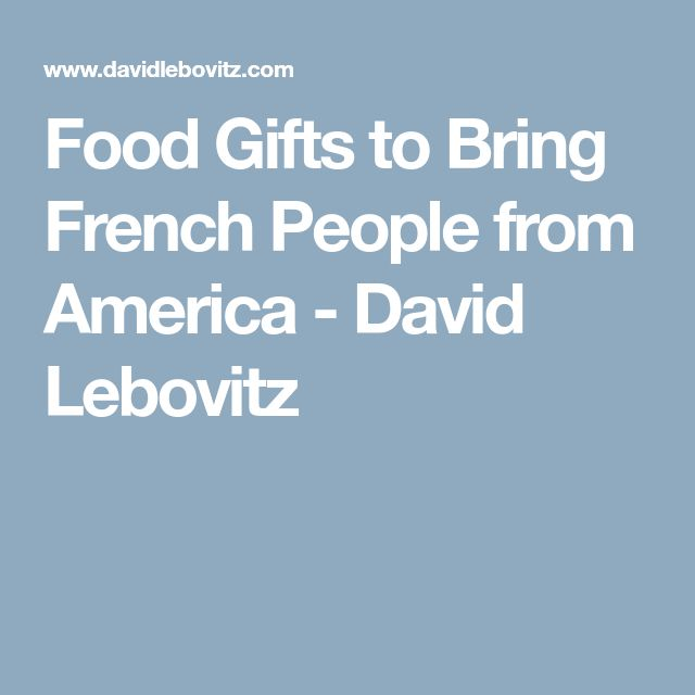 Food Gifts to Bring French People from America - David Lebovitz