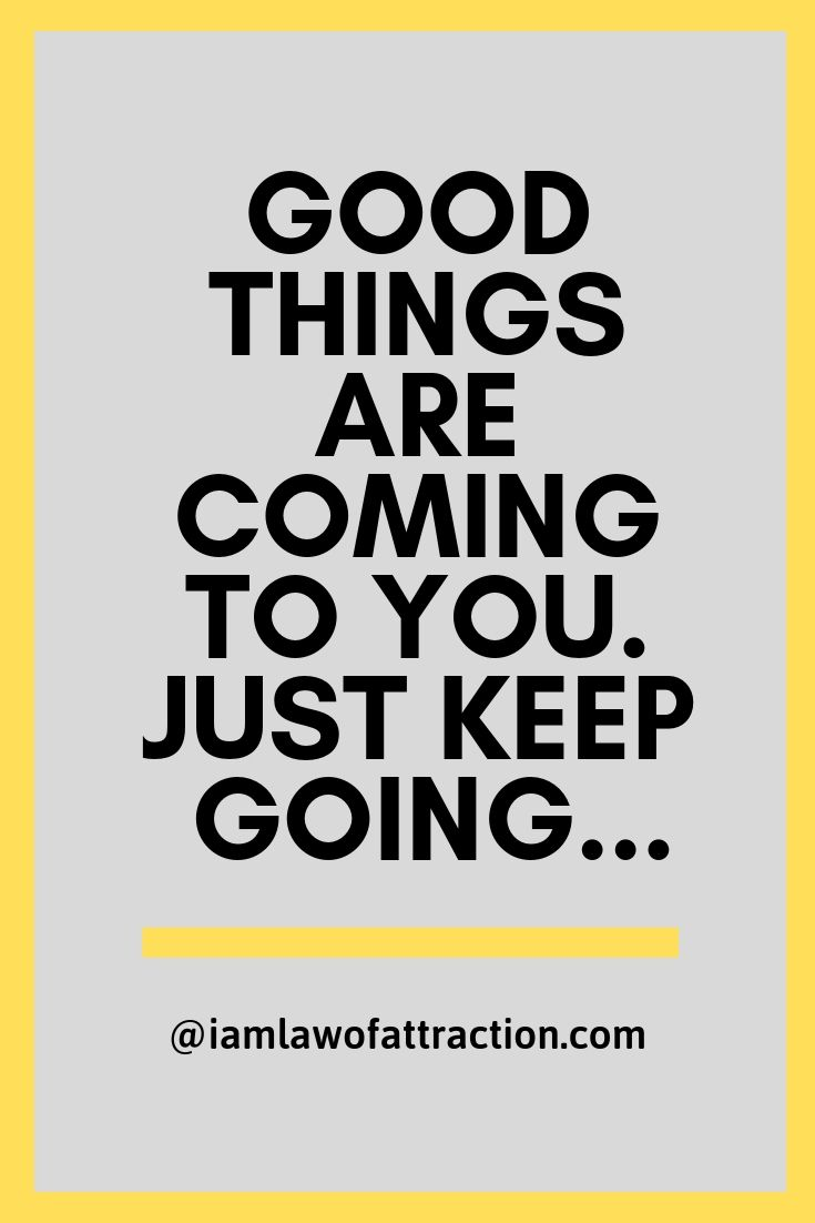 Keep Going Good Things Are Coming Positive Quotes Positive Affirmations Motivational Quotes For Success