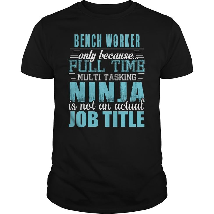 BENCH WORKER Only Because Full Time Multi Tasking Ninja Is Not An Actual Job Title T-Shirts, Hoodies. Check Price Now ==► https://www.sunfrog.com/LifeStyle/BENCH-WORKER-Ninja-T-Shirt-Black-Guys.html?id=41382