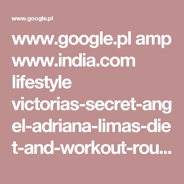 www.google.pl amp www.india.com lifestyle victorias-secret-angel-adriana-limas-diet-and-workout-routine-for-the-perfect-body-1695644 amp
