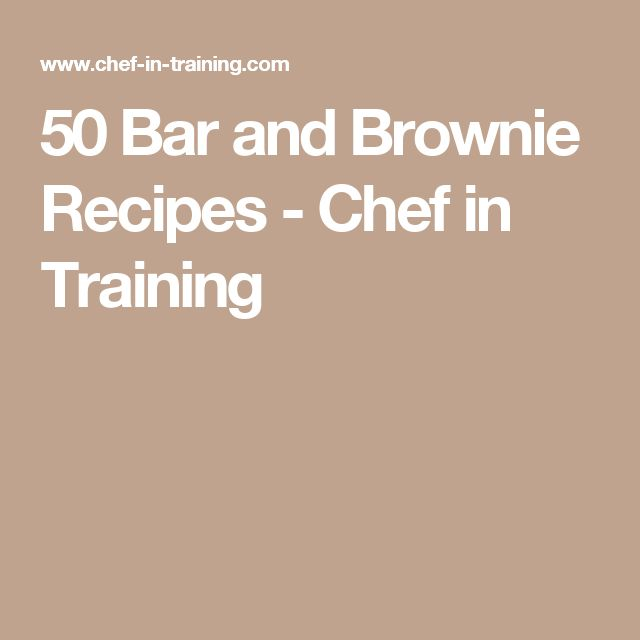 50 Bar and Brownie Recipes - Chef in Training