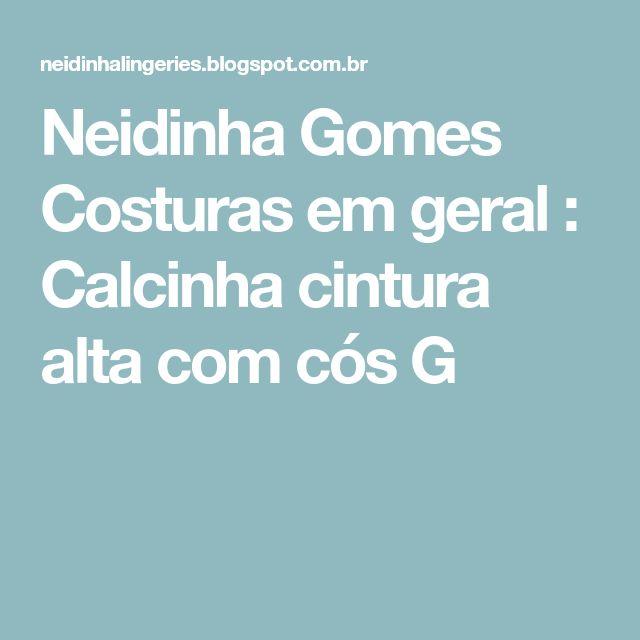 Neidinha Gomes Costuras em geral : Calcinha cintura alta com cós G