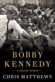 Title: Bobby Kennedy: A Raging Spirit, Author: Chris Matthews