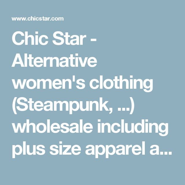 Chic Star - Alternative women's clothing (Steampunk, ...) wholesale including plus size apparel and dresses.