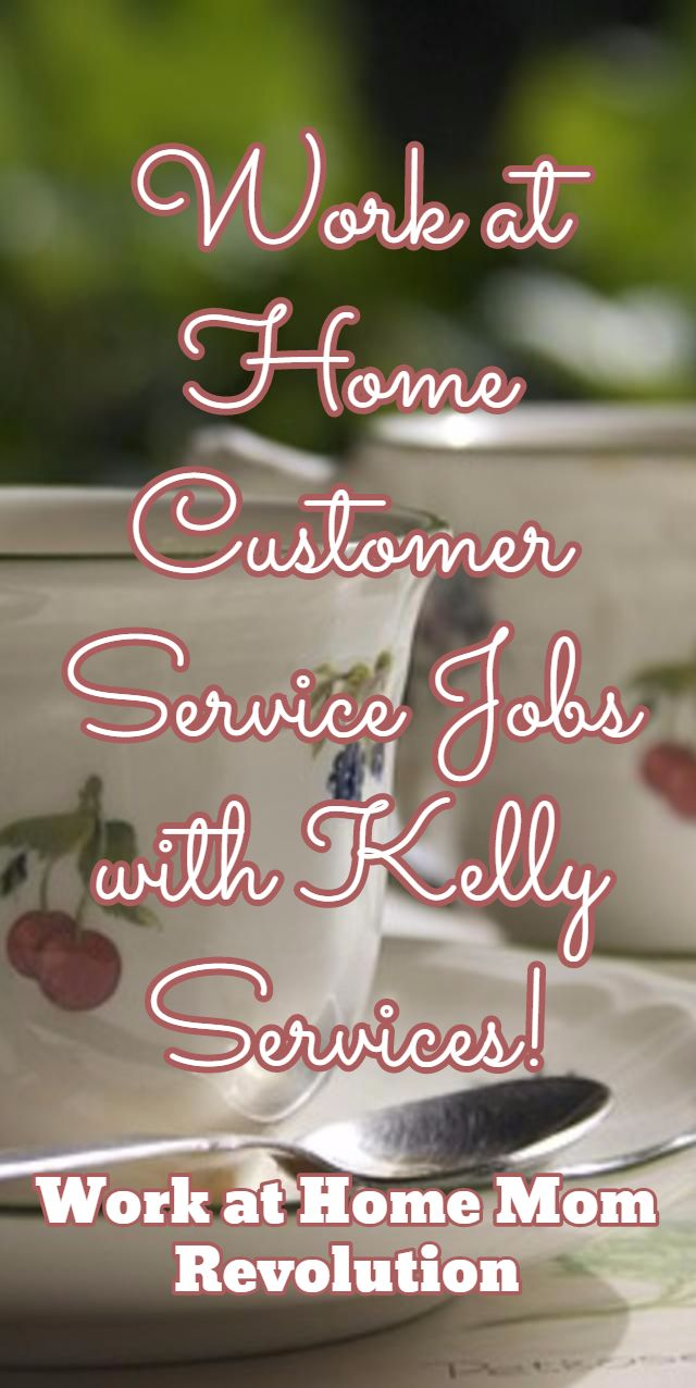 Work at Home Customer Service Jobs with Kelly Services! / Work at Home Mom Revolution