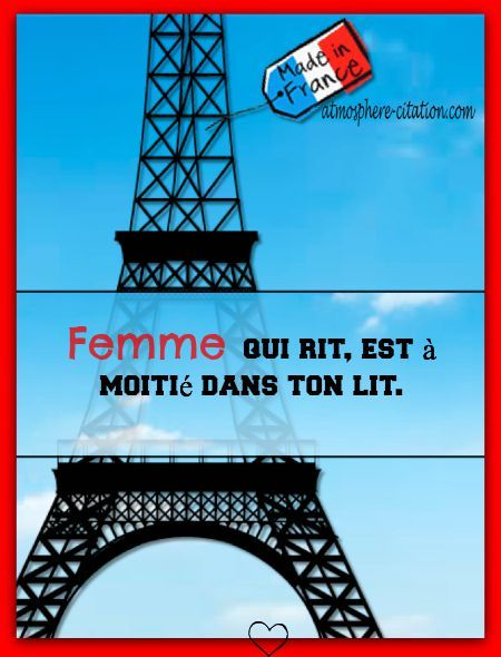dicton français sur l'amour  Femme qui rit, est à moitié dans ton lit.