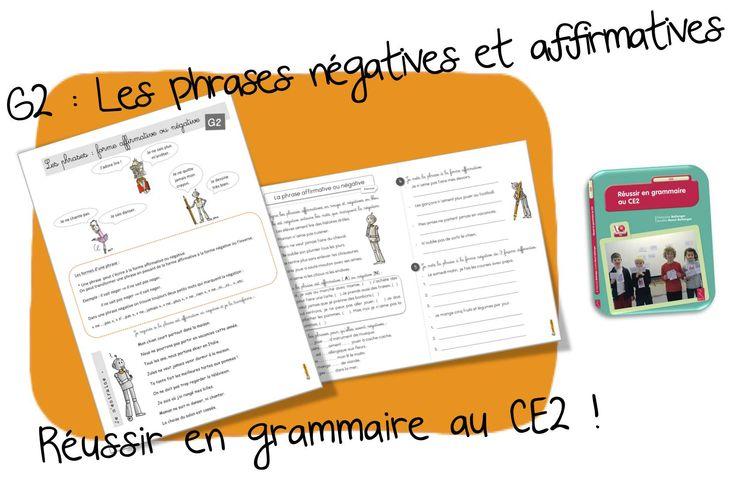 G2: Les phrases négatives et affirmatives Réussir en grammaire au CE2 La seconde leçon et les seconds exercices ! Un grand merci à AleXounette pour ce travail …les autres fiches arrivent très…