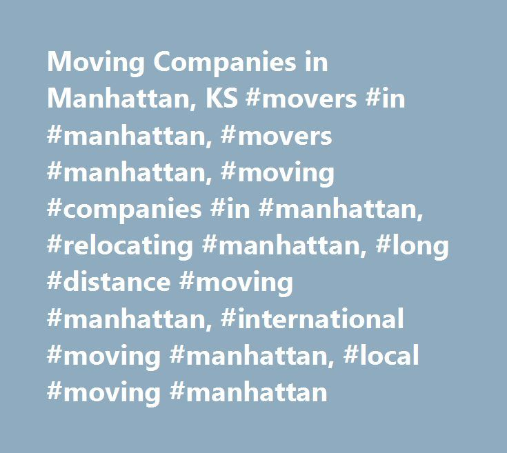 Moving Companies in Manhattan, KS #movers #in #manhattan, #movers #manhattan, #moving #companies #in #manhattan, #relocating #manhattan, #long #distance #moving #manhattan, #international #moving #manhattan, #local #moving #manhattan http://tampa.remmont.com/moving-companies-in-manhattan-ks-movers-in-manhattan-movers-manhattan-moving-companies-in-manhattan-relocating-manhattan-long-distance-moving-manhattan-international-moving-man/  # Movers in Manhattan, KS Looking for movers in Manhattan?…