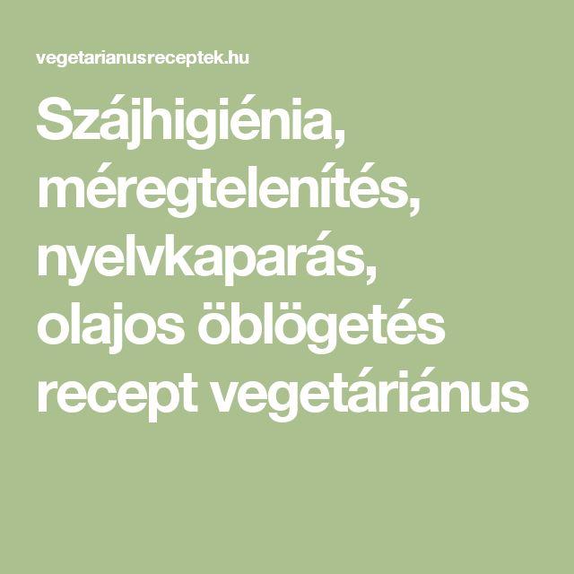 Szájhigiénia, méregtelenítés, nyelvkaparás, olajos öblögetés recept vegetáriánus