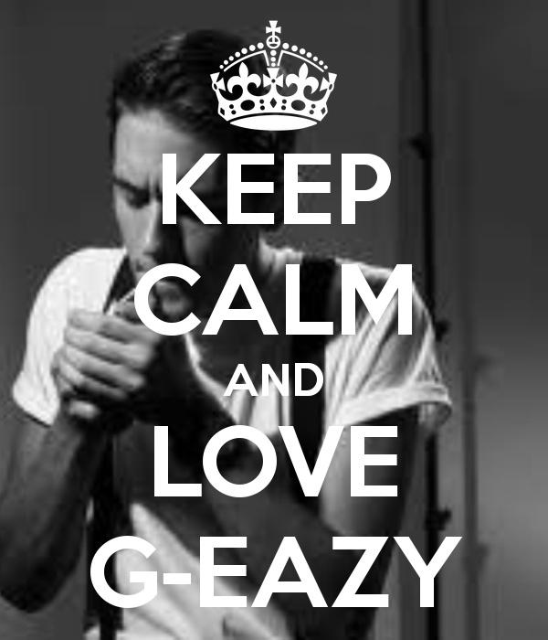 KEEP CALM AND LOVE G-EAZY