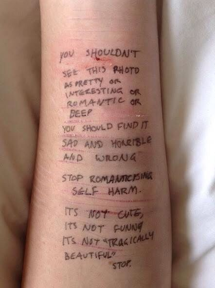 This needed to be said. Self harm isn't romantic. It's not beautiful. It's not funny. People need to stop romanticizing it