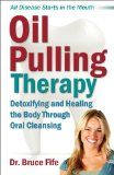 Oil Pulling Therapy: Detoxifying and Healing the Body Through Oral Cleansing.  Curious to try this...