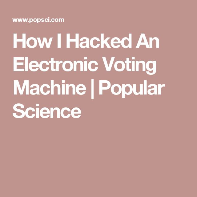How I Hacked An Electronic Voting Machine | Popular Science