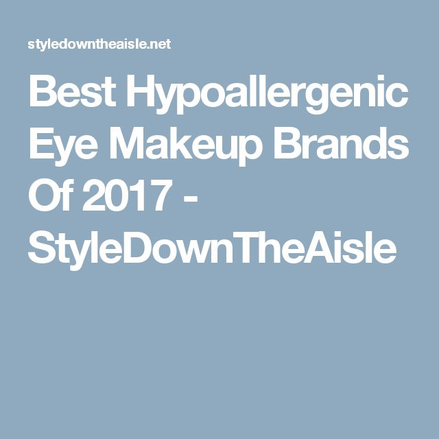 Best Hypoallergenic Eye Makeup Brands Of 2017 - StyleDownTheAisle
