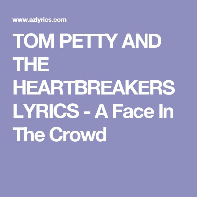 TOM PETTY AND THE HEARTBREAKERS LYRICS - A Face In The Crowd