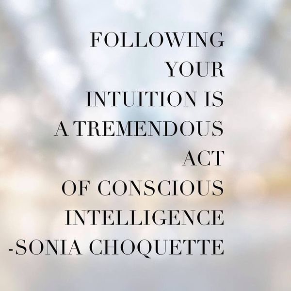 ❤️ Following your Intuition is a tremendous act of Conscious Intelligence ☀️ Sonia Choquette