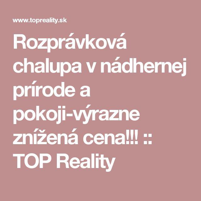 Rozprávková chalupa v nádhernej prírode a pokoji-výrazne znížená cena!!! :: TOP Reality