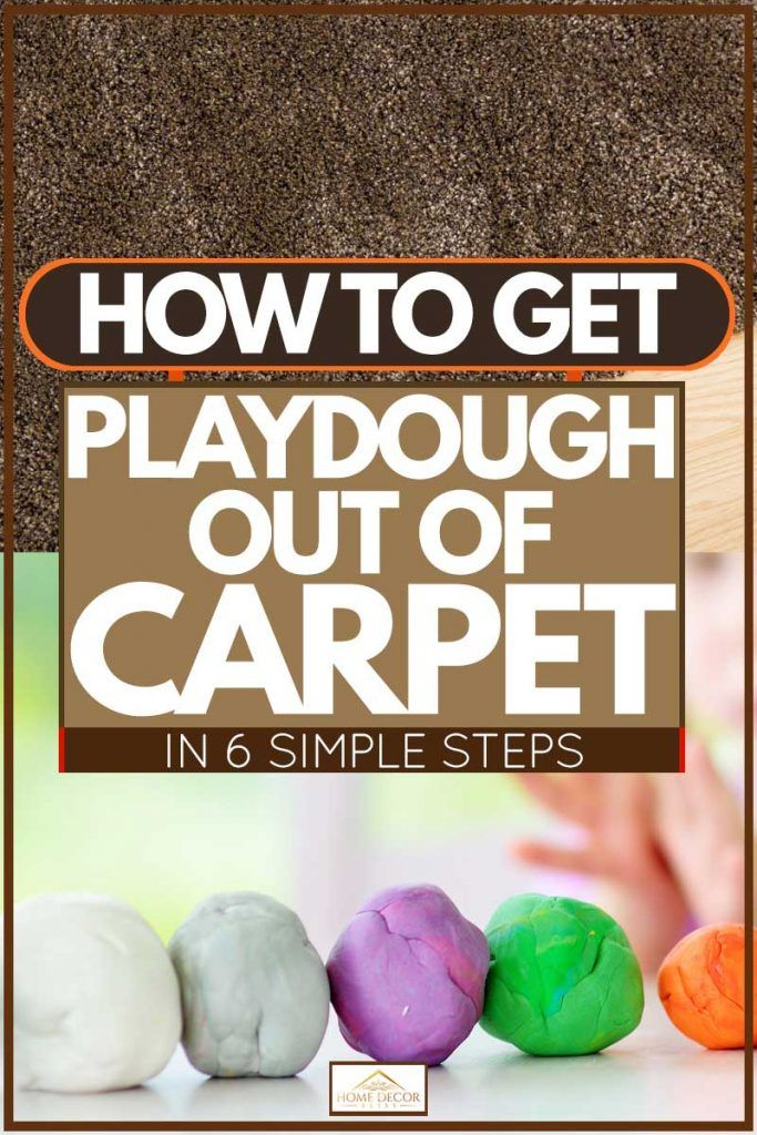 How To Get Playdough Out Of Carpet In 6 Simple Steps Carpet Home Decor Simple
