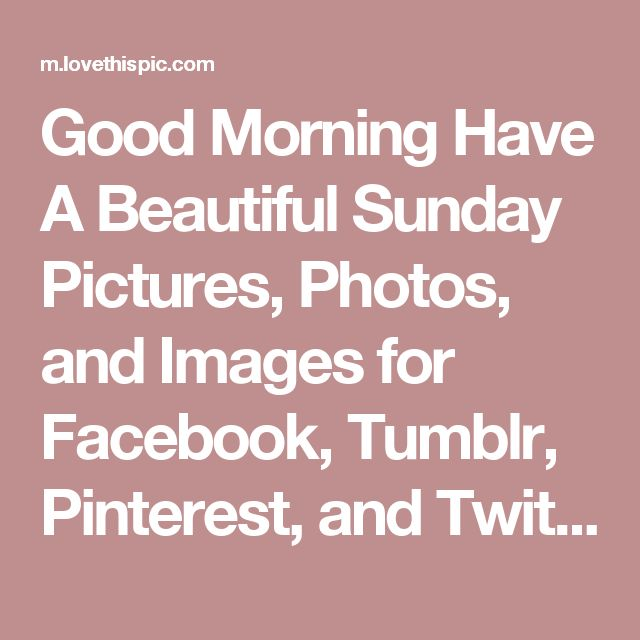 Good Morning Have A Beautiful Sunday Pictures, Photos, and Images for Facebook, Tumblr, Pinterest, and Twitter