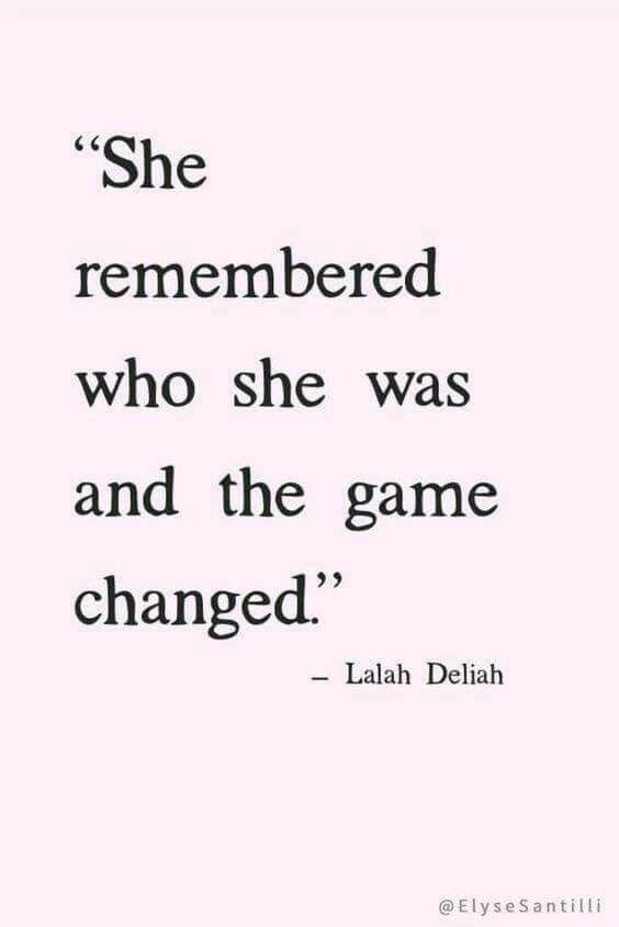 She remembered who she was and the game changed