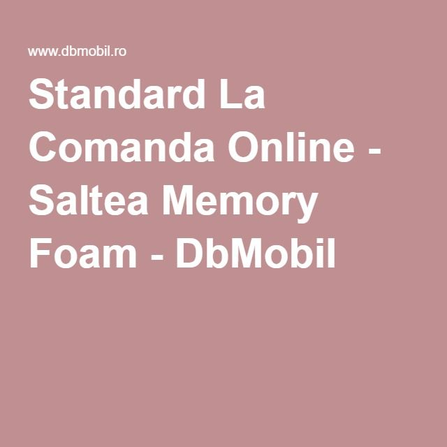 Standard La Comanda Online - Saltea Memory Foam - DbMobil