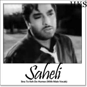 http://hindikaraokesongs.com/itna-to-keh-do-humse-with-male-vocals-saheli.html Name of Song - Itna To Keh Do Humse (With Male Vocals) Album/Movie Name - Saheli Name Of Singer(s) - Hemant Kumar, Lata Mangeshkar