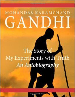 The Story of My Experiments with Truth : An Autobiography - by Mahatma Gandhi