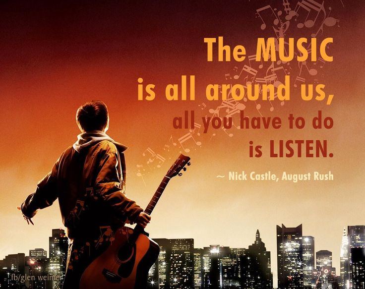August Rush quote: Music is all around us, all you have to do is listen.                                                                                                                                                                                 Más