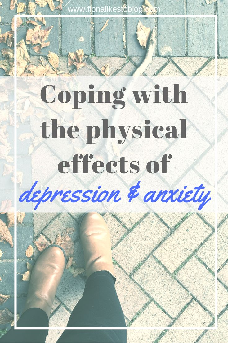 How to cope with anixiety and depression, how to cope with the physical effects of depression and anxiety, mental health advice