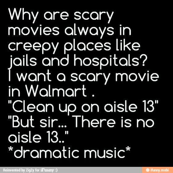 but let's face it...... WalMart's scary enough!!
