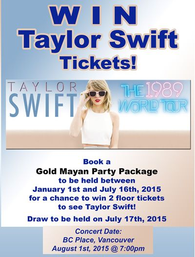 WIN TICKETS TO SEE TAYLOR SWIFT - FLOORS - See www.thege.ca for full details - Just Book a Gold Mayan Party Package and you are entered in the draw. See details.