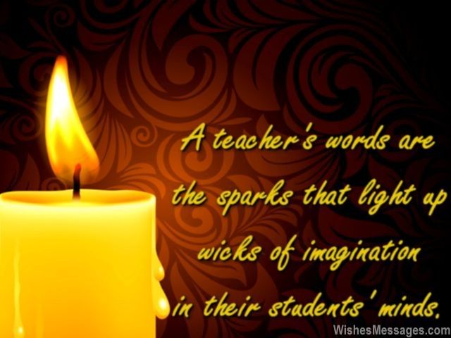 A Teacher S Words Are The Sparks That Light Up Wicks Of