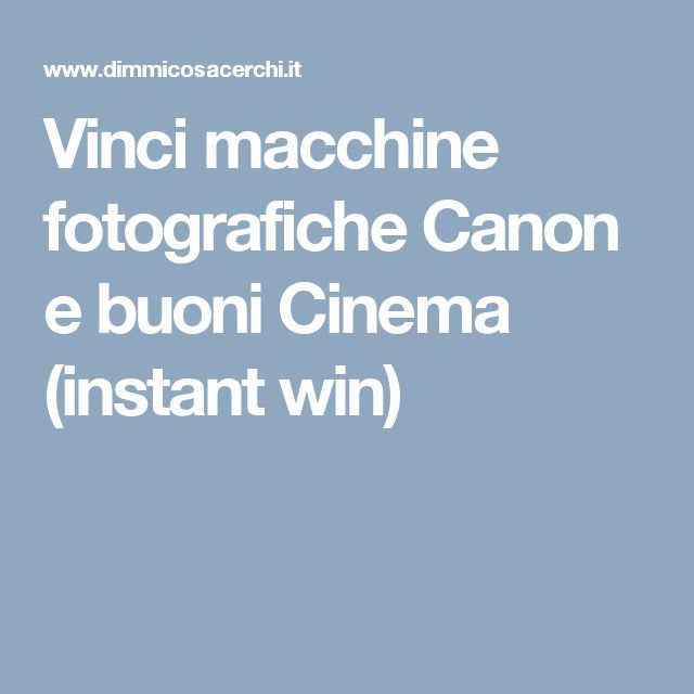 Vinci macchine fotografiche Canon e buoni Cinema (instant win)