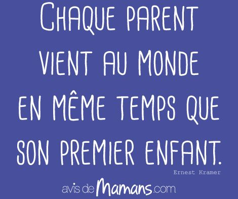 Chaque parent vients au monde en même temps que son premier enfant. #citation #parent #enfants